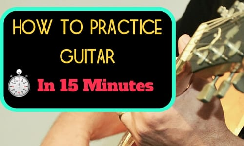 How to Practice Guitar in 15 Minutes | An Efficient Practice When You're Short on Time