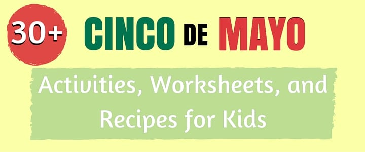 30 Cinco de Mayo Activities, Worksheets, & Recipes for Kids