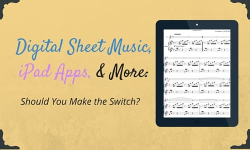 Digital Sheet Music & iPad Apps: Should You Make the Switch?