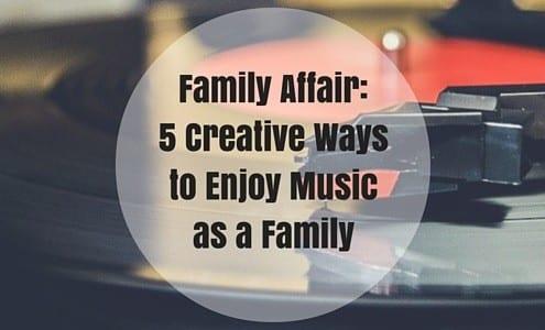 Family Affair-5 Creative Waysto Enjoy Music as a Family