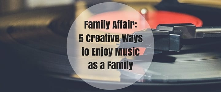 Family Affair: 3 Creative Ways to Enjoy Music as a Family