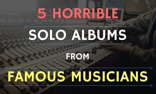 5 Horrible Solo Albums From Famous Musicians