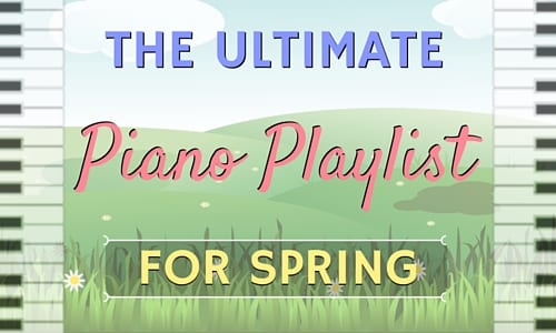 The Ultimate Piano Playlist for Spring [Audio]