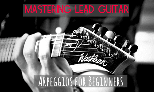 Mastering Lead Guitar: Arpeggios for Beginners