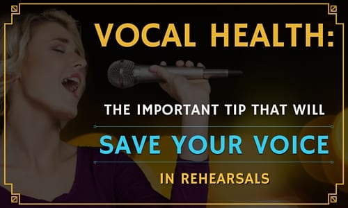 Vocal Health: The Important Tip That Will Save Your Voice in Rehearsals