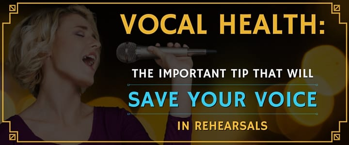 Vocal Health- The Important Tip That Will Save Your Voice in Rehearsals