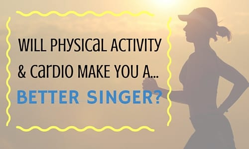 Will Cardio & Physical Activity Make You a Better Singer? [Video]