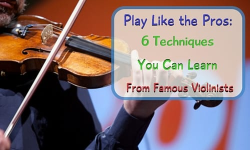 Play Like the Pros: 5 Techniques You Can Learn From Famous Violinists