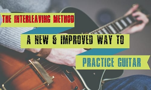 The Interleaving Method: A New and Improved Way to Practice Guitar
