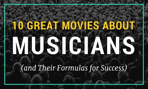 10 Great Movies About Musicians (and Their Formulas for Success)