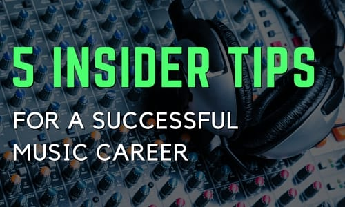 5 Insider Tips for a Successful Music Career