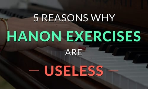 5 Reasons Why Hanon Exercises are Useless