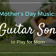 MO - Mother's Day Music - 5 Guitar Songs to Play for Mom