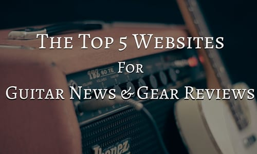 The 5 Best Websites for Guitar News and Gear Reviews