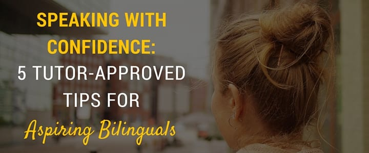 5 Tutor-Approved Tips for Aspiring Bilinguals - Speaking different languages