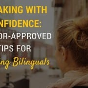 5 Tutor-Approved Tips for Aspiring Bilinguals - Speaking With Confidence