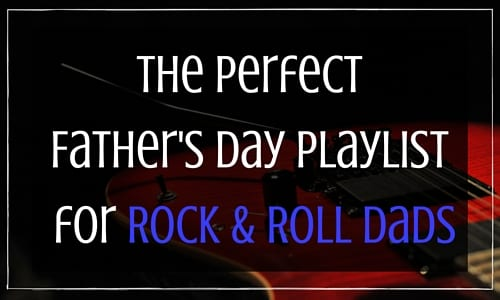 The Perfect Father's Day Playlist for Rock and Roll Dads (1)