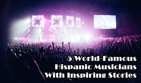 5 World-Famous Hispanic Musicians With Inspiring Stories