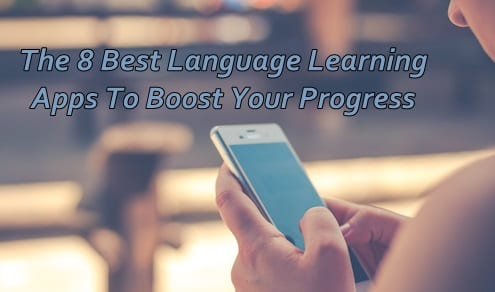 The 8 Best Language Learning Apps To Boost Your Progress