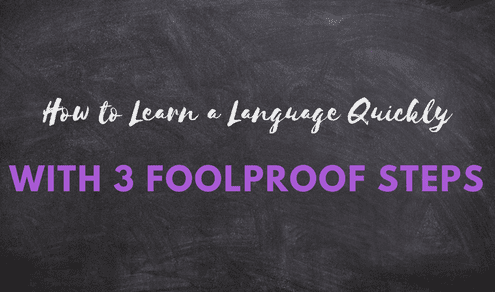 How to Learn a Language Quickly with 3 Foolproof Steps