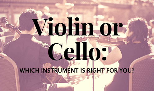 Violin or Cello: Which Instrument Is Right For You?