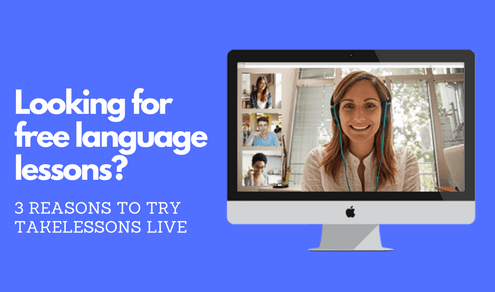 Looking for Free Language Lessons? 3 Reasons to Try TakeLessons Live
