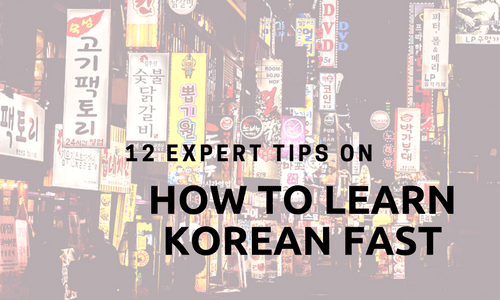 12 Expert Tips on How to Learn Korean Fast!