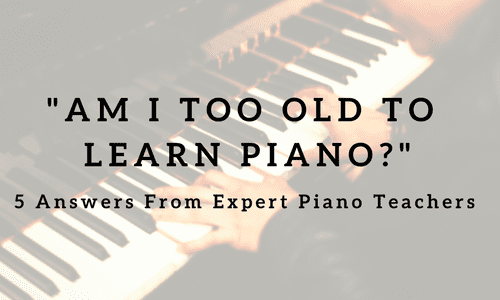 Am I Too Old To Learn Piano? 5 Answers from Expert Piano Teachers