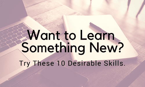 Want to Learn Something New? Try These 10 Desirable Skills.