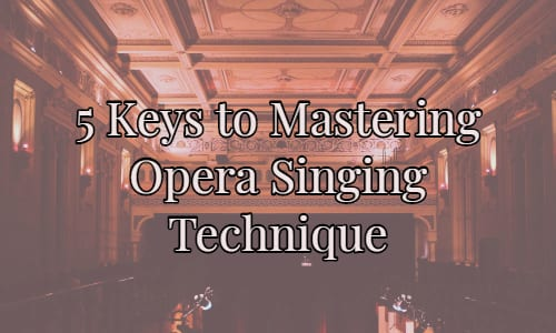 5 Keys to Mastering Opera Singing Technique
