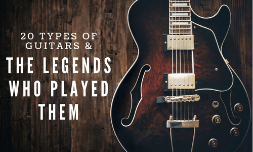20 Different Types of Guitars & The Legends Who Played Them [Infographic]