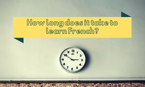 How Long Does it Take to Learn French? Find Out Here.