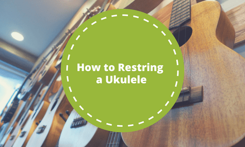 How to Restring a Ukulele in 5 Easy Steps
