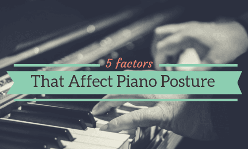 5 Little-Known Factors That Affect Your Piano Posture