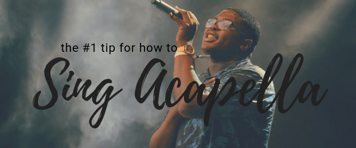 The Single Most Important Tip for How to Sing Acapella