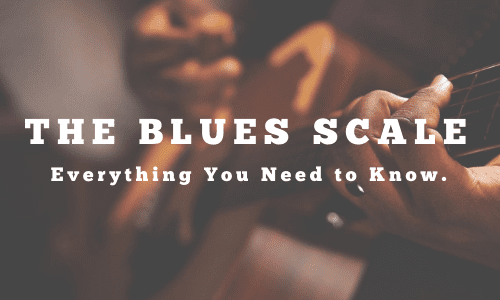 Everything You Need to Know About the Blues Scale on Guitar