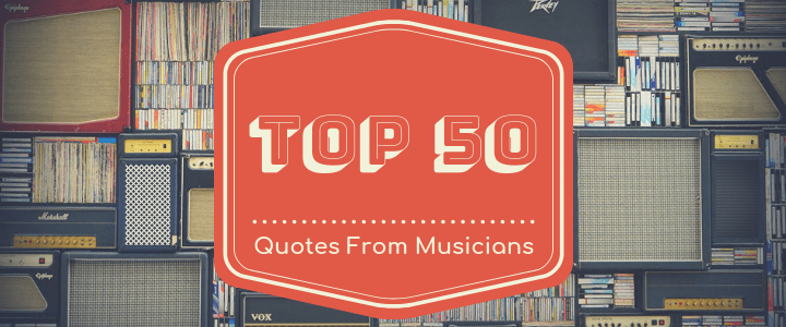 Top 50 Quotes From Musicians About Life Love Work More
