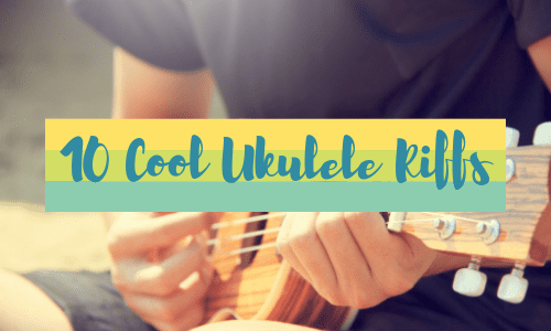 10 Cool Ukulele Riffs Anyone Can Learn to Play [+ Tabs]