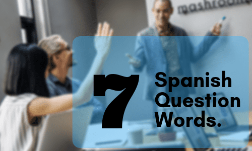 The 7 Spanish Question Words & How to Use Them