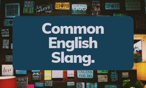 The 70+ Most Common English Slang Words & Phrases